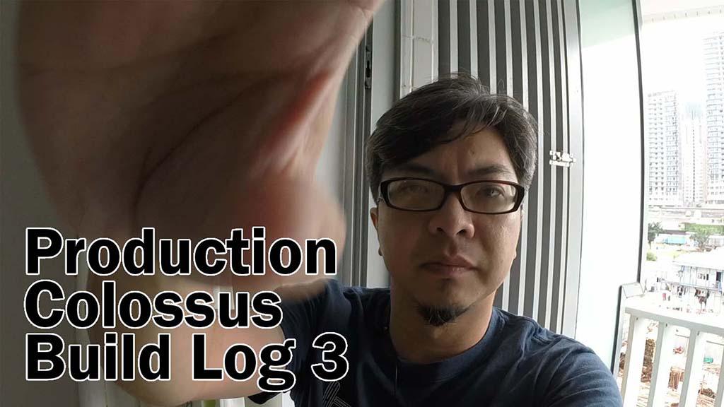 Production Colossus Build Log 3